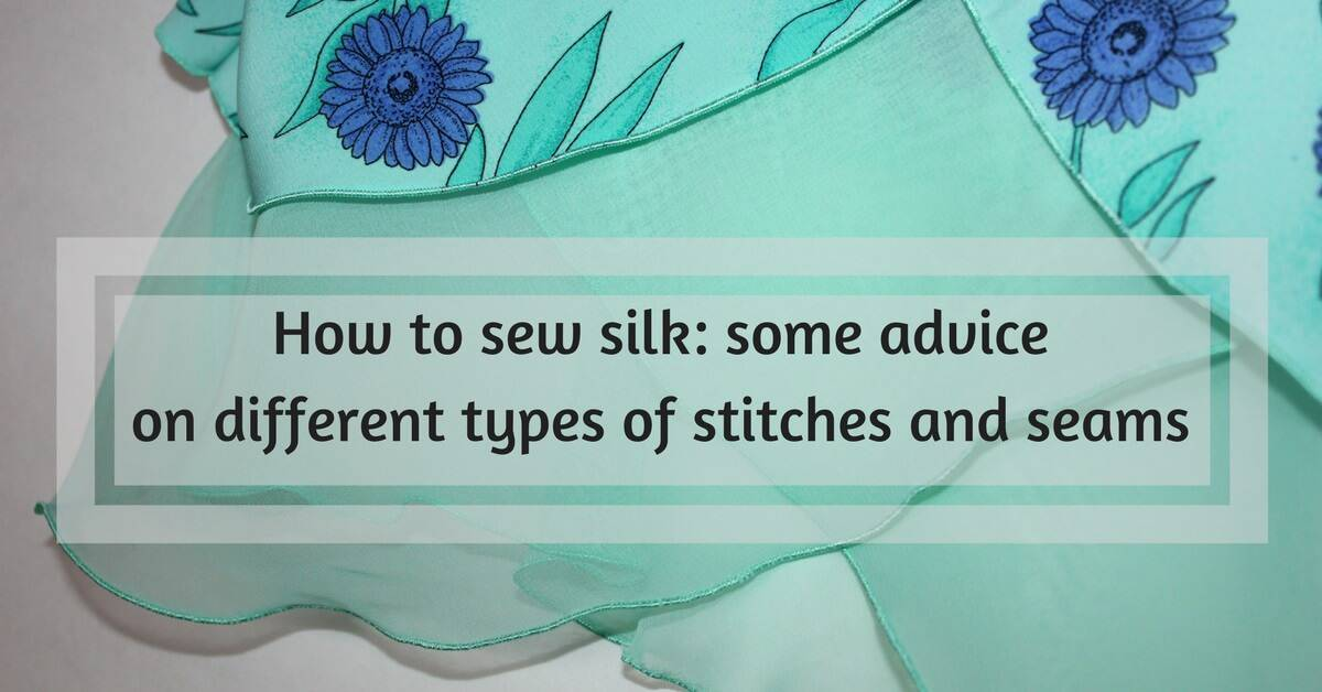 How To Sew Silk Types Of Stitches And Seams Ageberry Helping You