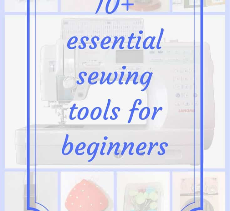 Sewing Basics #1: 10+ essential sewing tools for beginners
