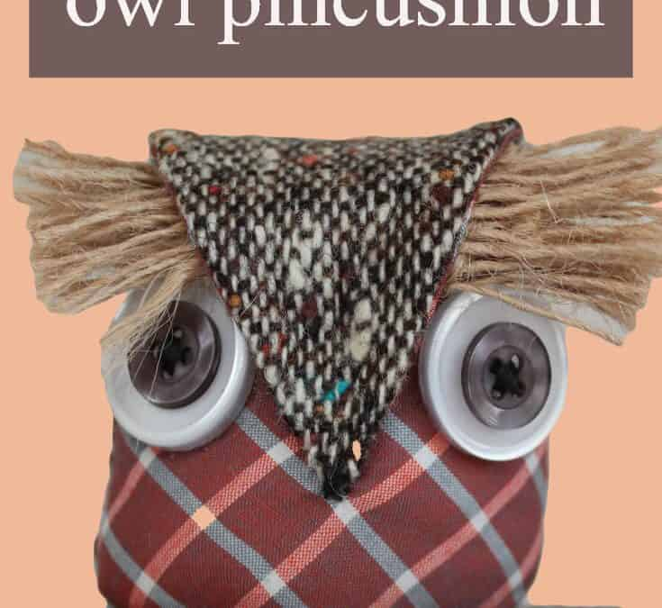 How to make an owl pincushion: a sewing tutorial plus a free pattern