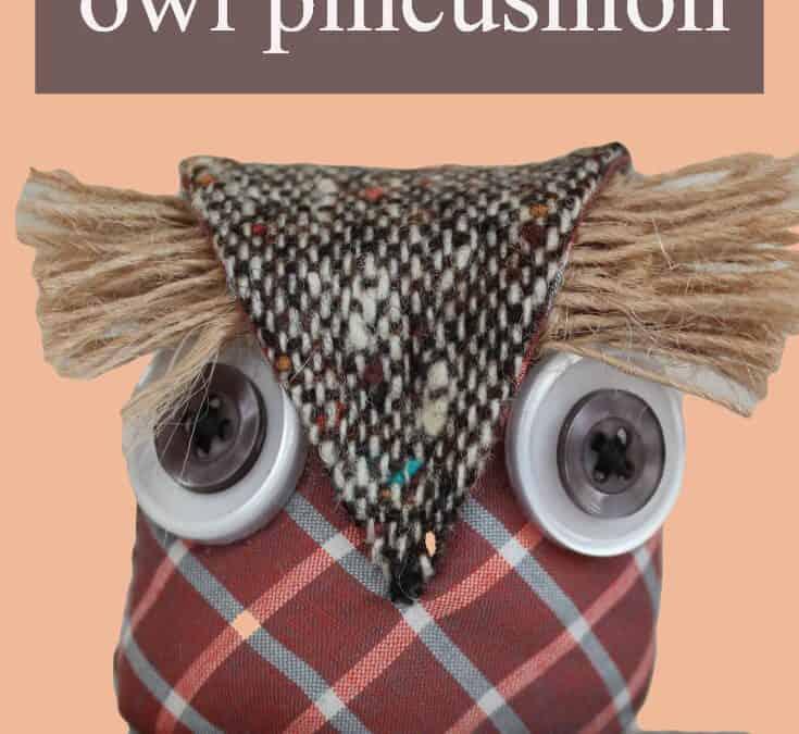 How to make an owl pincushion: sewing tutorial plus free pattern