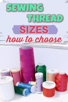 Sewing thread sizes - how to choose the right size for your sewing project