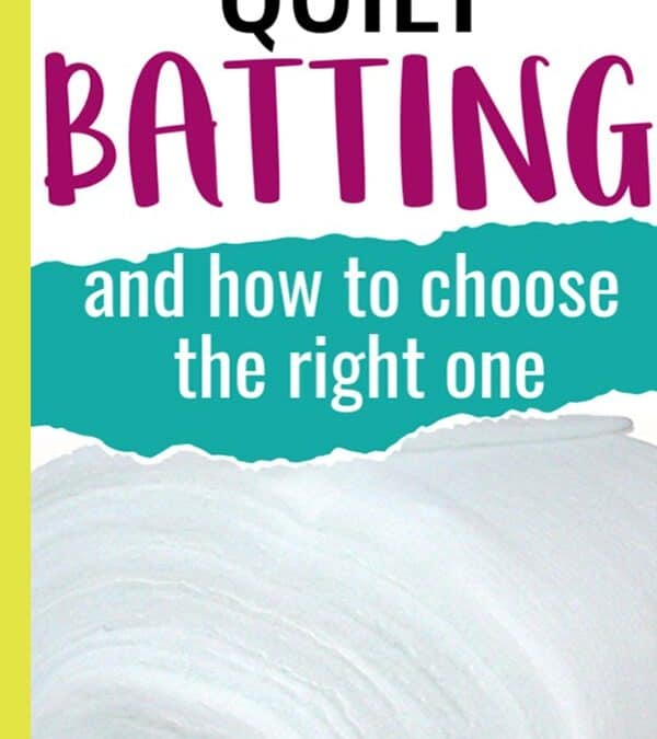 Best quilt batting, types of batting and how to choose batting for a project