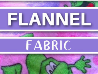 learn how to use flannel fabric
